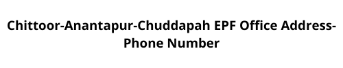 Chittoor-Anantapur-Chuddapah EPF Office Address-Phone Number