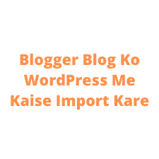 Blogger Blog Ko WordPress Me Kaise Import Kare