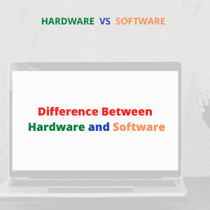 Difference Between Hardware and Software